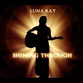 Luna Ray: Shining Through [Digipak]