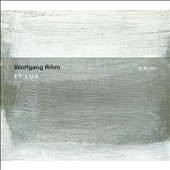 Wolfgang Rihm: Et Lux, for vocal ensemble and string quartet / Huelgas Ensemble; Minguet Quartett; Paul Van Nevel
