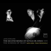 John Dowland: The Second Booke of Songs of Ayres (1600) / Maria Skiba, soprano; Frank Pschichholz, lute