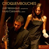 Croquembouches - works by Milhaud, Vittorio Monti, Koechlin, Delvincourt, Paule Maurice; Fauré / Joel Versavaud, saxophone; Laura Caravello, piano