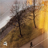 John Taylor (Sax)/John Taylor (Piano)/Kenny Wheeler: On the Way to Two