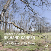 Richard Karpen (b. 1957): Aperture II; Elliptic / Jack Quartet; The Six Tones