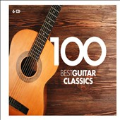 100 Best Guitar Classics - Various composers / Sharon Isbin; Andrés Segovia; Julian Bream; Manuel Barrueco; Turibio Santos; Angel Romero; and many more [6 CDs]