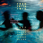 Jason Hoopes/Fred Frith/Jordan Glenn: Another Day in Fucking Paradise