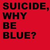 Suicide: Why Be Blue? [Expanded]