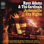 Ryan Adams/Ryan Adams & the Cardinals: Jacksonville City Nights