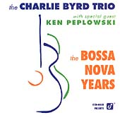 Charlie Byrd Trio: The Bossa Nova Years