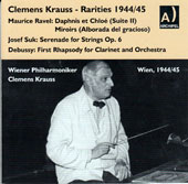 Clemens Krauss - Rarities 1944/45 - Ravel: Daphinis et Chloe; Miroirs; Suk: Serenade for Strings, Op. 6; Debussy: Clarinet Rhapsody / Leopold Vlach, clarinet