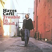 Hayes Carll: Trouble in Mind