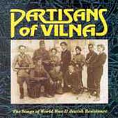 Partisans of Vilna: Songs of WWII Jewish Resistance