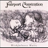 Fairport Convention: Wishfulness Waltz