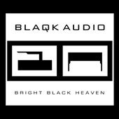 Blaqk Audio: Bright Black Heaven