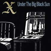 X: Under the Big Black Sun [2014 Bonus Tracks]
