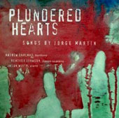 Songs by Jorge Martin: 'Plundered Hearts' / Andrew Garland, baritone; Heather Johnson, mezzo-soprano; Jason Wirth, piano