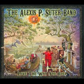 Alexis P. Suter Band: Love the Way You Roll [Digipak]