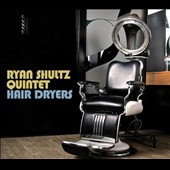 Ryan Shultz (Trumpet)/Ryan Shultz Quintet: Hair Dryers [Digipak]