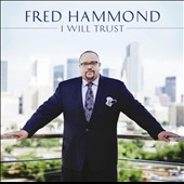 Fred Hammond: I Will Trust *