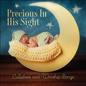 Various Artists: Precious In His Sight: Lullabies and Worship Songs [3/3]