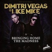 Dimitri Vegas/Like Mike/Dimitri Vegas & Like Mike: Bringing Home the Madness