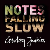 Cowboy Junkies: Notes Falling Slow *