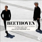 Beethoven: Complete Works for Cello & Piano / Xavier Phillips, cello; Francois-Frederic Guy, piano