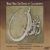 Reza Vali: The Book of Calligraphy (nos 4 - 12) / Darius Saghafi, Persian santur; Charles  Wetherbee, violin; Paul Taub, flutes. Boston Modern Orch. Project; Carpe Diem Quartet