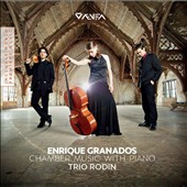 Enrique Granados: Chamber Music with Piano - Piano Trio Op. 50; Preludios for violin & piano; Violin Sonata; Romanza / Trio Rodin
