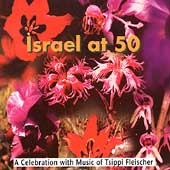 Israel at 50 - A Celebration with Music of Tsippi Fleischer