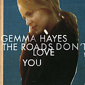 Gemma Hayes: The Roads Don't Love You