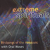 Birdsongs of the Mesozoic: Extreme Spirituals: Birdsongs of the Mesozoic with Oral Moses