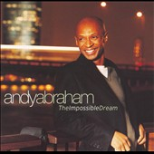 Andy Abraham: The Impossible Dream