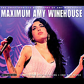 Amy Winehouse: Maximum: Amy Winehouse: The Unauthorised Biography of Amy Winehouse