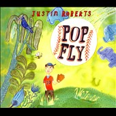 Justin Roberts: Pop Fly [Digipak]