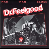 Dr. Feelgood (Pub Rock Band): Mad Man Blues