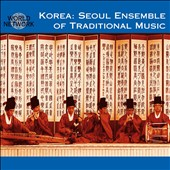 Seoul Ensemble of Traditional Music: Korea: Seoul Ensemble of Traditional Music