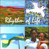 Agahozo-Shalom Youth Village: Rhythm Of Life: Muisc Of The Agahozo-Shalom Youth Village, Rwanda