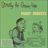 Paddy Roberts: Strictly For Grown-Ups