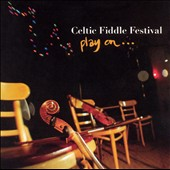 Celtic Fiddle Festival: Play On