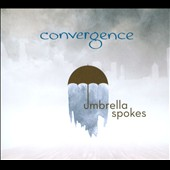 Convergence (Chicago): Umbrella Spokes [Digipak]