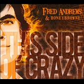 Fred Andrews/Honeybrowne: This Side of Crazy [Digipak]