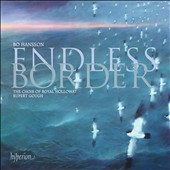 Bo Hansson: Endless Border / Rupert Gough, Royal Holloway Choir