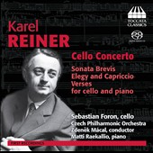 Karel Reiner: Cello Concerto; Sonata Brevis; Elegy and Capriccio; Verses / Sebastian Foron, cello; Matti Raekallio, piano; Czech PO, Zdenek Macal