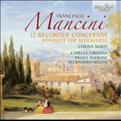 Francesco Mancini: 12 Recorder Concertos / Corina Marti, recorder; Capella Tiberina