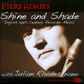 Shine & Shade: English 20th Century Recorder Music by Fulton, Rubbra, Bowen, Berkeley, Gregson, Swann et al. / Piers Adams, recorder; Julian Rhodes, piano