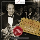 Jos&eacute; Carreras: Live Comeback Concerts - arias, songs, zarzuela arias by Grieg, Tosti, Toldra, Catala, Mompou, Vives, Puccini et al. / Jos&eacute; Carreras, tenor