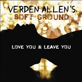 Soft Ground/Verden Allen: Love You & Leave You