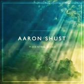 Aaron Shust: Morning Rises [7/16]