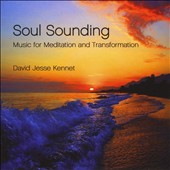 David Jesse Kennet: Soul Sounding: Music for Meditation & Transformation