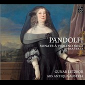 D. Gio. Antonio Pandolfi Mealli (1629-after 1679): Sonatas for Violin Solo / Gunar Letzbor, violin