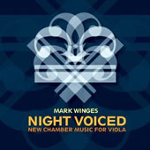 Mark Winges: Night Voiced - New Chamber Music for Viola / Ellen Ruth Rose, viola